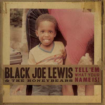 The album art for Black Joe Lewis & The Honeybears' Tell 'Em What Your Name Is!