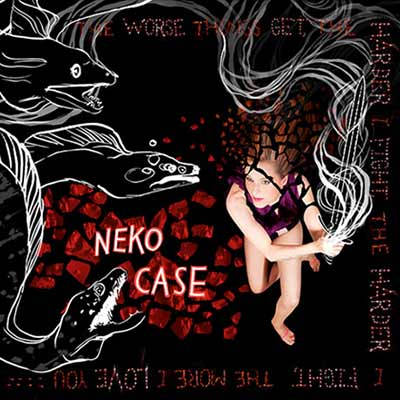 The album art for Neko Case's The Worse Things Get, The Harder I Fight, The Harder I Fight, The More I Love You