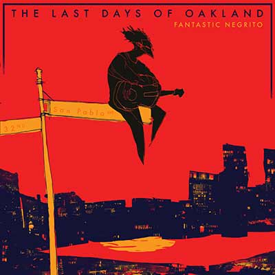 The album art for Fantastic Negrito's The Last Days of Oakland