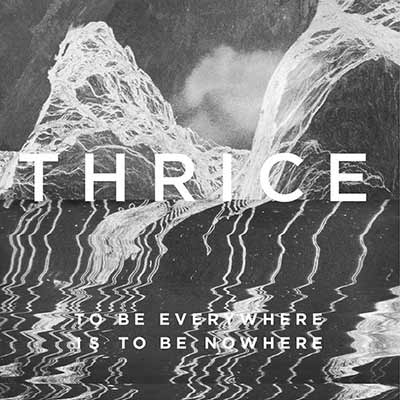The album art for Thrice's To Be Everywhere Is to Be Nowhere