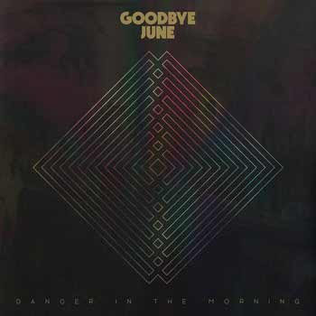 The album art for Goodbye June's Danger in the Morning