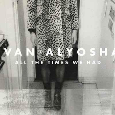 The album art for Ivan & Alyosha's All The Times We Had