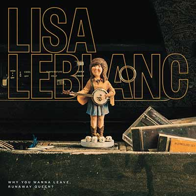 The album art for Lisa LeBlanc's Why You Wanna Leave, Runaway Queen?