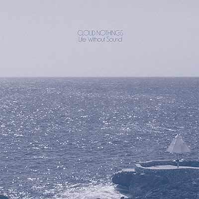 The album art for Cloud Nothings' Life Without Sound